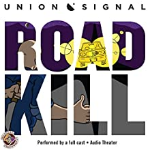 Roadkill: The Union Signal Radio Theater  by Jeff Ward, Doug Bost Narrated by  full cast