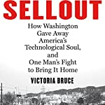 Sellout: How Washington Gave Away America's Technological Soul, and One Man's Fight to Bring It Home | Victoria Bruce