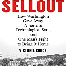 Sellout: How Washington Gave Away America's Technological Soul, and One Man's Fight to Bring It Home Audiobook by Victoria Bruce Narrated by Tom Parks