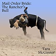 The Rancher's Bull: A Christian Mail Order Bride Romance (       UNABRIDGED) by Tara McGinnis Narrated by Joe Smith