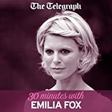 The Telegraph: 30 Minutes with Emilia Fox Audiobook by The Telegraph Narrated by Emilia Fox