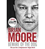 Brian Moore Beware of the Dog Rugby's Hard Man Reveals All by Moore, Brian ( Author ) ON Dec-09-2010, Paperback