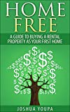 Home Free - A Guide to Buying a Rental Property as Your First Home (Financial Freedom Book 1)