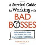 A Survival Guide for Working with Bad Bosses: Dealing with Bullies, Idiots, Back-Stabbers, and Other Managers from Hellby Gini Graham Scott