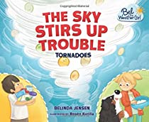 The Sky Stirs Up Trouble: Tornadoes (Bel the Weather Girl)