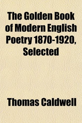 The Golden Book of Modern English Poetry 1870-1920, Selected