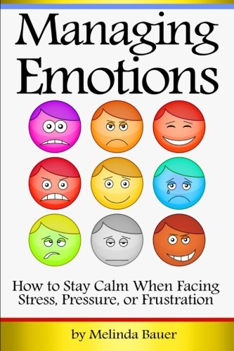 Managing Emotions: How to Stay Calm When Facing Stress, Pressure, or Frustration ~ ( Emotional Management | Emotional Control ) (Managing Emotions Under Pressure compare prices)
