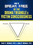 How to Break Free of the Drama Triangle & Victim Consciousness