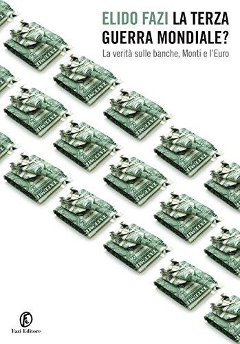 La Terza guerra mondiale La verità sulle banche Monti e l'Euro One Euro PDF