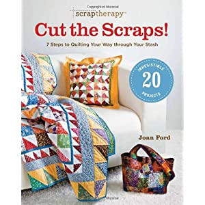 Scrap Therapy Cut the Scraps!: 7 Steps to Quilting Your Way through Your Stash