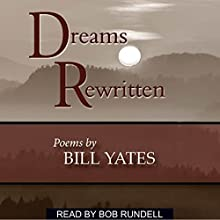 Dreams Rewritten: Poems by Bill Yates Audiobook by Bill Yates Narrated by Bob Rundell