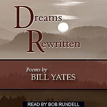 Dreams Rewritten: Poems by Bill Yates (       UNABRIDGED) by Bill Yates Narrated by Bob Rundell
