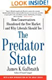 The Predator State: How Conservatives Abandoned the Free Market and Why Liberals Should Too