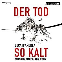 Der Tod so kalt Hörbuch von Luca D'Andrea Gesprochen von: Matthias Koeberlin