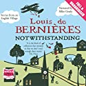 Notwithstanding (       UNABRIDGED) by Louis De Bernieres Narrated by Mike Grady