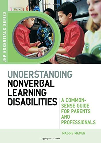 Understanding Nonverbal Learning Disabilities: A Common-Sense Guide for Parents and Professionals (JKP Essentials)