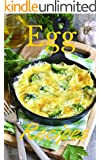 Egg Recipes: Egg Cookbook Features The Most Delicious Egg Recipes Ever Offered!