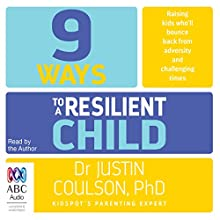 9 Ways to a Resilient Child Audiobook by Justin Coulson Narrated by Justin Coulson