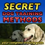 Secrets Dog Training Methods: Your Complete Training Guide