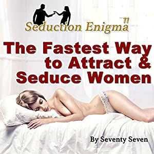 The Fastest Way to Attract & Seduce Women: Seduction Enigma Natural Game Audiobook