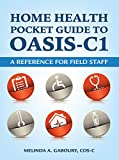 Home Health Pocket Guide to Oasis-c1: A Reference for Field Staff