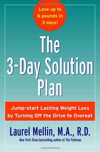 The 3-Day Solution Plan: Jump-start Lasting Weight Loss by Turning Off the Drive to Overeat [BURST:] Lose up to 6 pounds in 3 days!