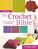 The Crochet Bible: The Complete Handbook for Creative Crochet: The Complete Handbook for Creative Crocheting