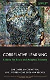 Correlative Learning: A Basis for Brain and Adaptive Systems (Adaptive and Learning Systems for Signal Processing, Communications and Control Series)