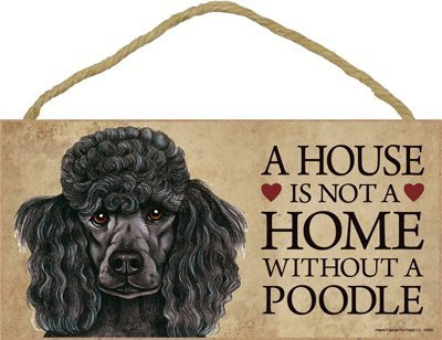 Poodle SignA House Is Not A Home Without A Poodle