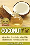 Coconut Oil: Miraculous Benefits for a Healthier, Skinnier and More Beautiful You! (English Edition)
