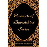 Chronicle Of Barsetshire Series: By Anthony Trollope - Illustrated