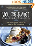 You Be Sweet: Sharing Your Heart One Down-Home Dessert at a Time