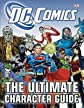 DC Comics: The Ultimate Character Guide   [DC COMICS THE ULTIMATE CHARACT] [Hardcover]