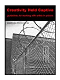 img - for Creativity Held Captive: Guidelines For Working With Artists In Prisons book / textbook / text book