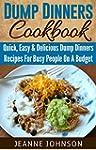 Dump Dinner Cookbook: Quick, Easy & D...