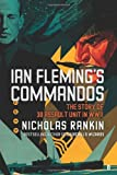 Ian Fleming's Commandos: The Story of 30 Assault Unit in WWII: The Story of No. 30 Assault Unit