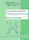Coordination Chemistry of Macrocyclic Compounds (Oxford Chemistry Primers, 72) (0198556926) by Constable, Edwin C.