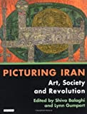 img - for Picturing Iran: Art, Society and Revolution by Shiva Balaghi (2003-02-22) book / textbook / text book