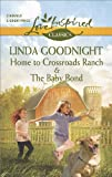 Home to Crossroads Ranch and The Baby Bond (Harlequin Themes\Love Inspired Classics)