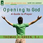 Opening to God: A Guide to Prayer | Thomas H. Green