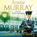 Meet Me Under the Clock (       UNABRIDGED) by Annie Murray Narrated by Annie Aldington