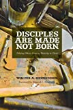 img - for Disciples Are Made Not Born: Helping Others Grow to Maturity in Christ book / textbook / text book