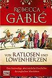 Von Ratlosen und Löwenherzen: Eine kurzweilige, aber nützliche Geschichte des englischen Mittelalters (Sachbuch - Bastei Lübbe Taschenbücher) - Rebecca Gablé