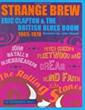 Strange Brew Eric Clapton And The British Blues Boom 1965-1970