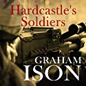 Hardcastle's Soldiers: Hardcastle Series (       UNABRIDGED) by Graham Ison Narrated by David Thorpe
