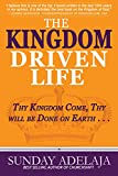 The Kingdom Driven Life: Thy Kingdom Come Thy will be Done on Earth . . .