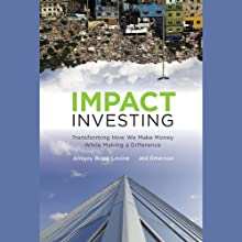 Impact Investing: Transforming How We Make Money While Making a Difference (       UNABRIDGED) by Antony Bugg-Levine, Jed Emerson Narrated by Tim Lundeen