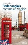 Parler anglais comme un Anglais:Plus de 2000 expressions de l'anglais d'aujourd'hui par Salbayre