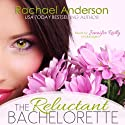 The Reluctant Bachelorette: A Romantic Comedy (       UNABRIDGED) by Rachael Anderson Narrated by Jennifer Reilly