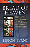 img - for Bread of Heaven: The Life and Work of William Williams, Pantycelyn book / textbook / text book